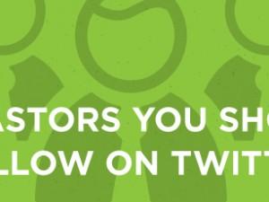 24 Pastors you Should Follow on Twitter