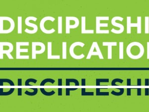 Discipleship without Replication is not Discipleship