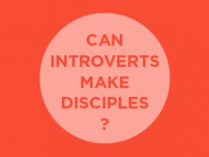 Can Introverts Make Disciples?