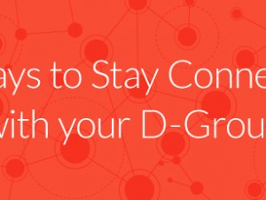 5 Indispensable Ways to Stay Connected with your D-Group