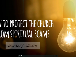 Reality Check: How To Protect The Church From Spiritual Scams