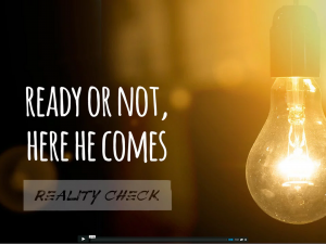 Reality Check: Ready or Not, Here He Comes