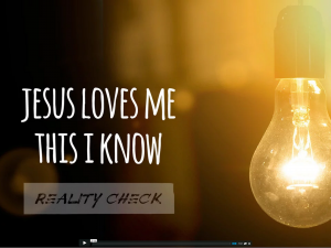 Reality Check: Jesus Loves Me, This I Know