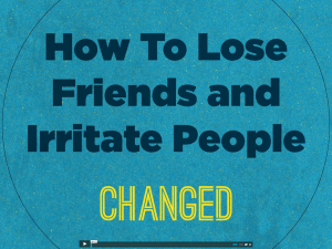 How to Lose Friends and Irritate People