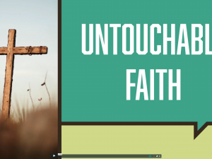 The Untouchable Faith