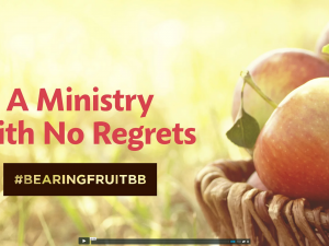 Bearing Fruit: A Ministry With No Regrets