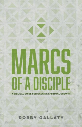 MARCS of a Disciple: A Biblical Guide for Gauging Spiritual Growth