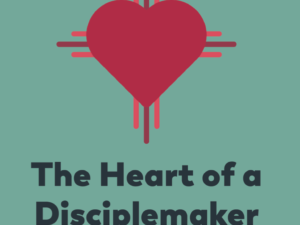 The Heart of a Disciplemaker – Why You Should Buy This Book