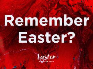 Easter Aftermath: Remember Easter?