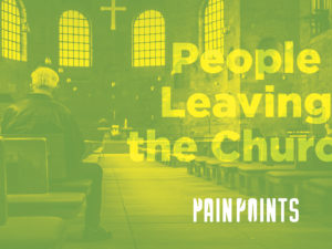 Pain Points: People Leaving the Church