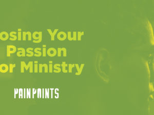 Pain Points: Losing Your Passion For Ministry