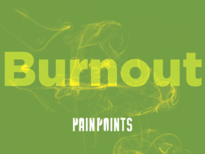Pain Points: Burnout