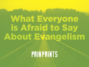 Pain Points: What Everyone is Afraid to Say About Evangelism