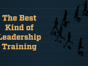 The Best Kind of Leadership Training
