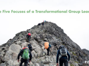 The Five Focuses of a Transformational Group Leader Part 1: Focus