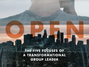 Five Focuses of a Transformational Group Leader Part 2: Open