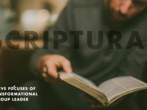 Five Focuses of a Transformational Group Leader Part 5: Scripture