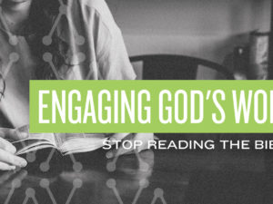 Engaging God's Word: Stop Reading the Bible